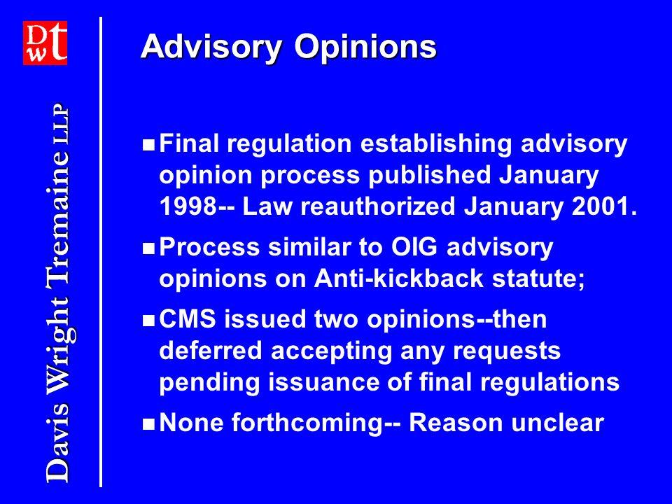 Davis Wright Tremaine LLP Advisory Opinions Final regulation establishing advisory opinion process published January 1998-- Law reauthorized January 2001.