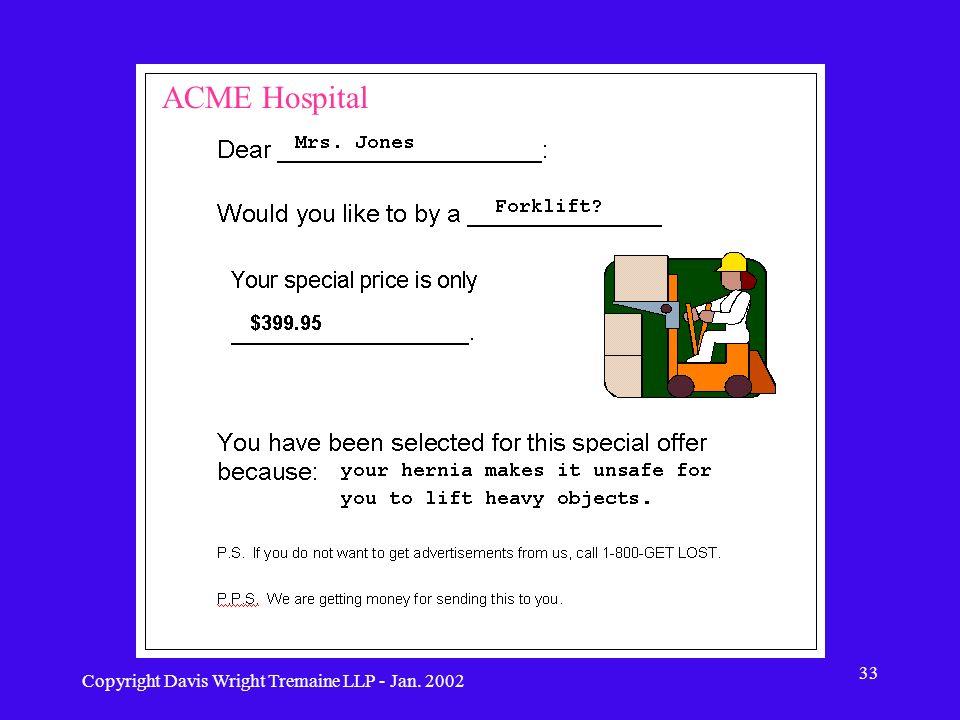 Copyright Davis Wright Tremaine LLP - Jan. 2002 33 ACME Hospital