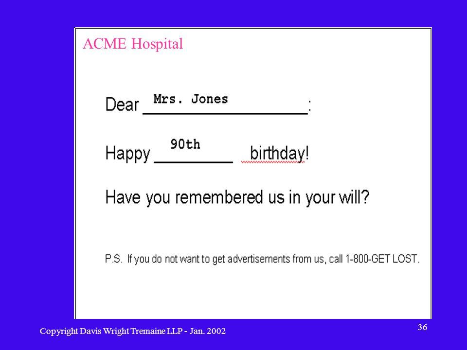 Copyright Davis Wright Tremaine LLP - Jan. 2002 36 ACME Hospital