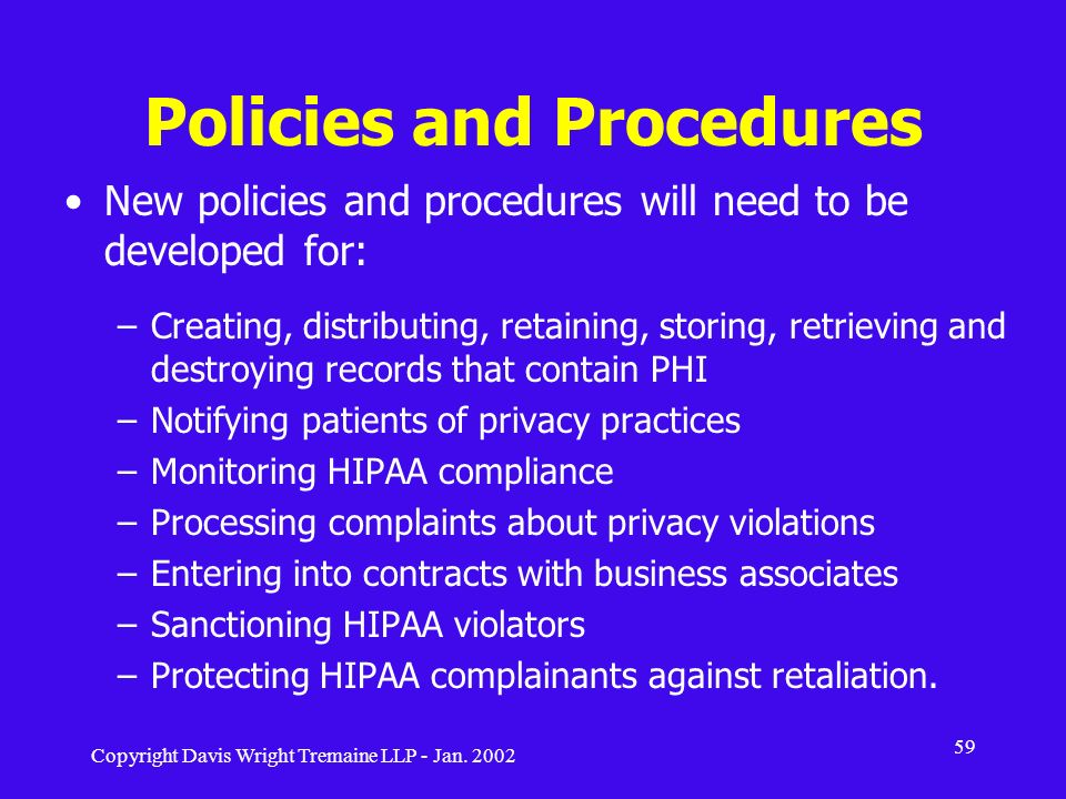 Copyright Davis Wright Tremaine LLP - Jan. 2002 59 Policies and Procedures New policies and procedures will need to be developed for: –Creating, distr