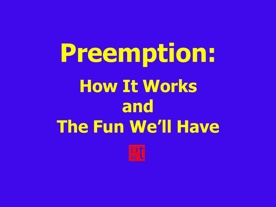 Preemption: How It Works and The Fun Well Have