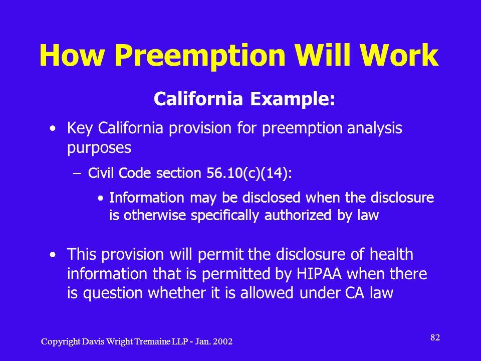 Copyright Davis Wright Tremaine LLP - Jan. 2002 82 How Preemption Will Work California Example: Key California provision for preemption analysis purpo