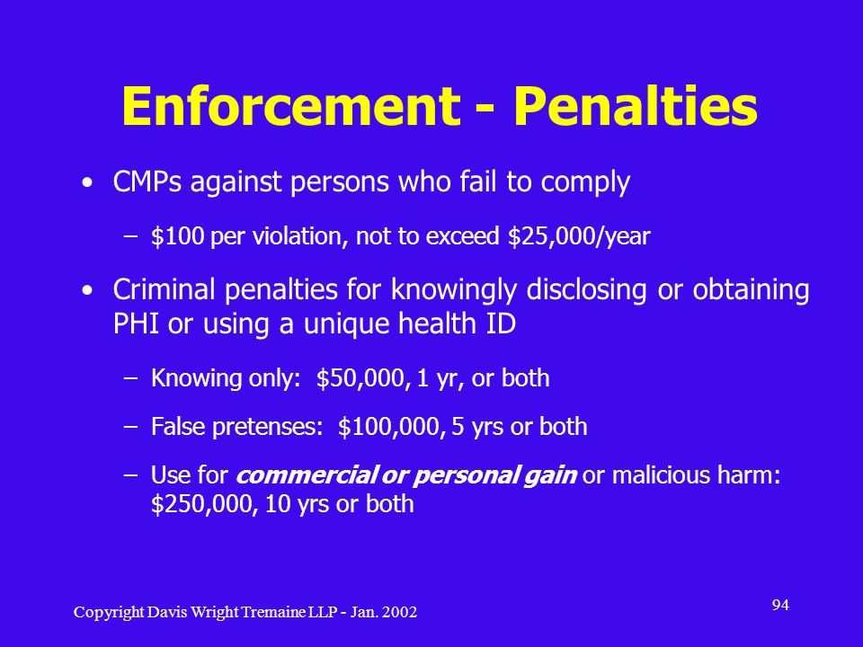 Copyright Davis Wright Tremaine LLP - Jan. 2002 94 Enforcement - Penalties CMPs against persons who fail to comply –$100 per violation, not to exceed