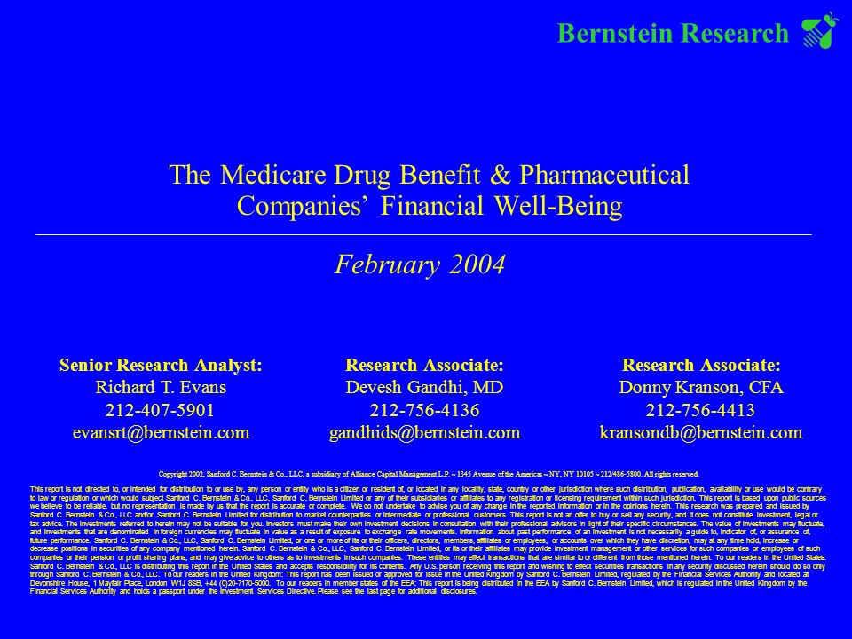Bernstein Research The Medicare Drug Benefit & Pharmaceutical Companies Financial Well-Being February 2004 Senior Research Analyst: Richard T.