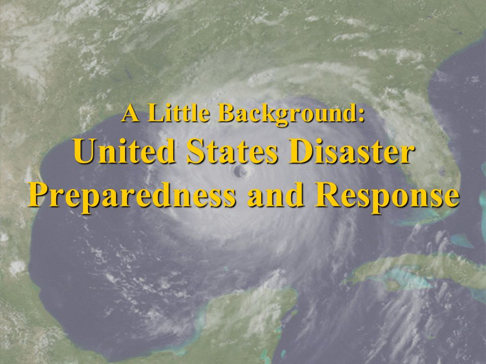 A Little Background: United States Disaster Preparedness and Response