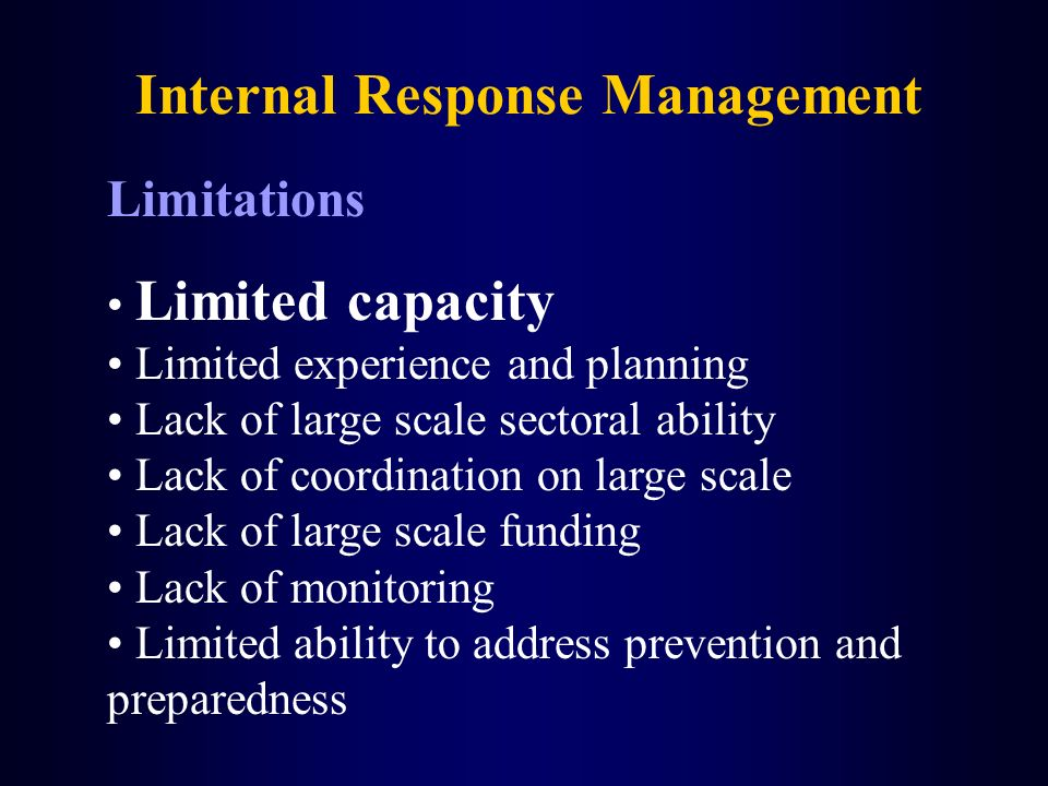 Internal Response Management Limitations Limited capacity Limited experience and planning Lack of large scale sectoral ability Lack of coordination on