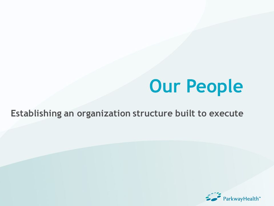 Our People Establishing an organization structure built to execute
