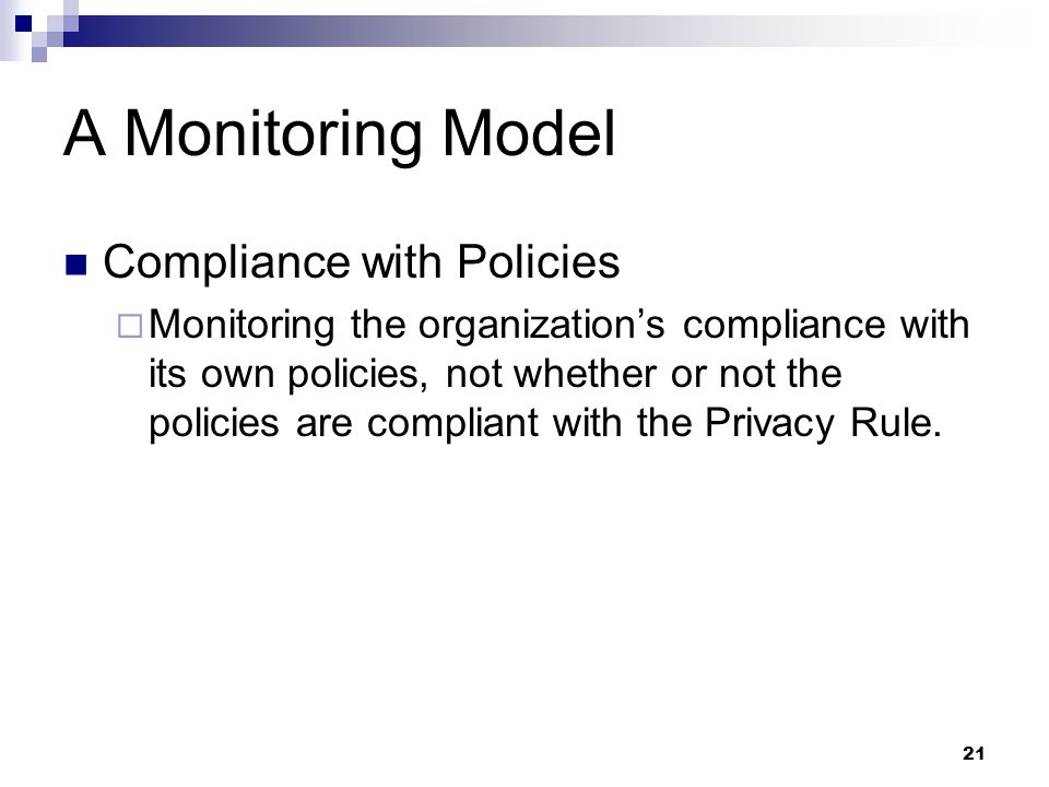 21 A Monitoring Model Compliance with Policies Monitoring the organizations compliance with its own policies, not whether or not the policies are comp