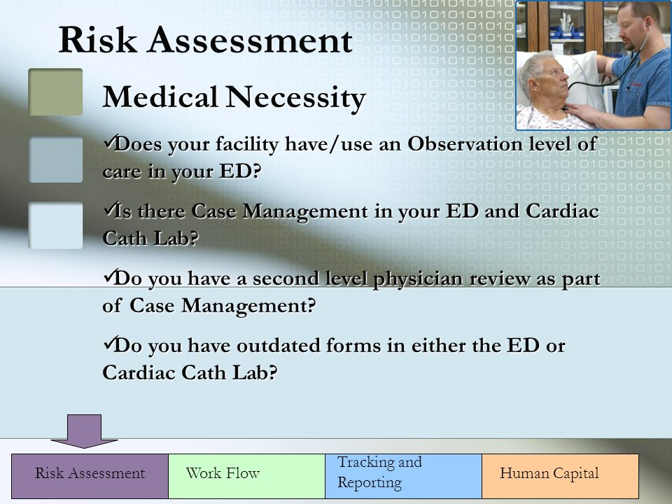 Risk Assessment Medical Necessity Does your facility have/use an Observation level of care in your ED.