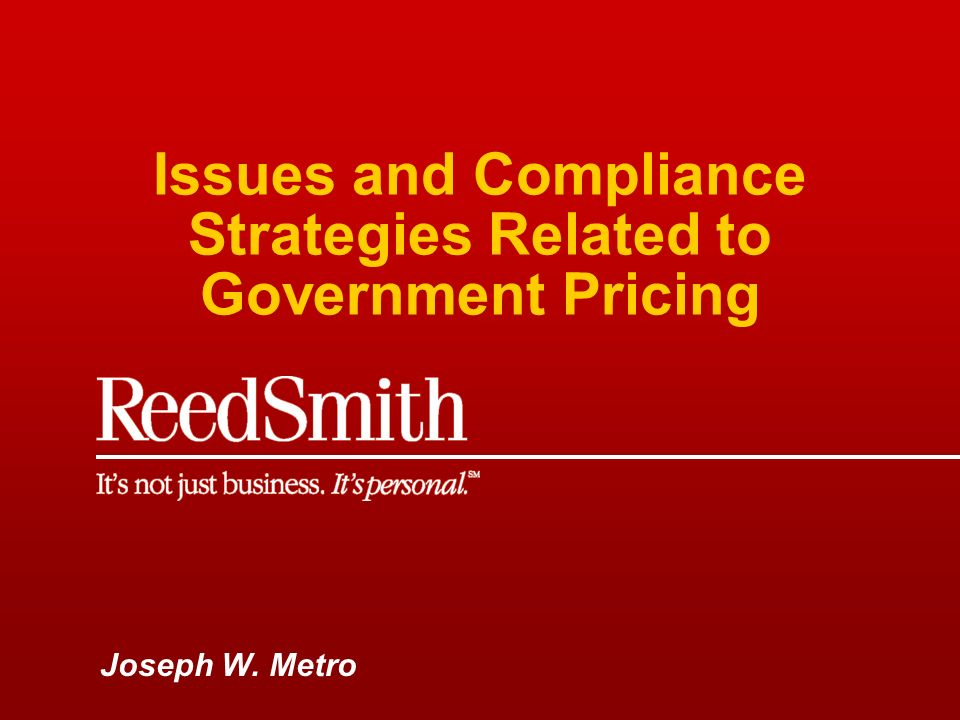 Issues and Compliance Strategies Related to Government Pricing Joseph W. Metro