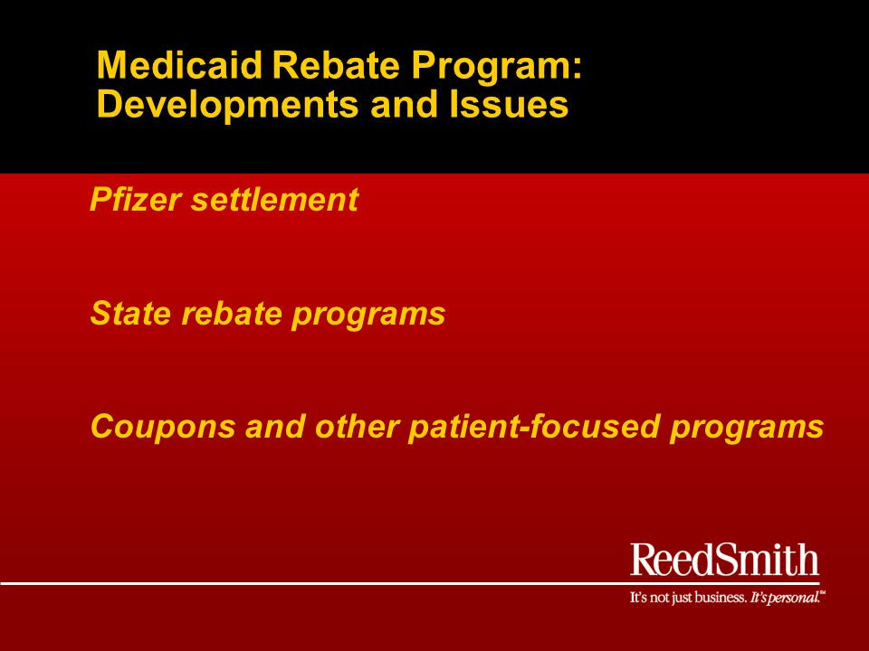Medicaid Rebate Program: Developments and Issues Pfizer settlement State rebate programs Coupons and other patient-focused programs