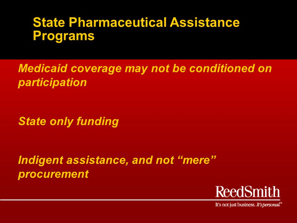 State Pharmaceutical Assistance Programs Medicaid coverage may not be conditioned on participation State only funding Indigent assistance, and not mere procurement