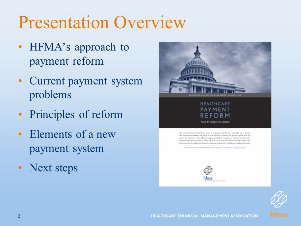 2 Presentation Overview HFMAs approach to payment reform Current payment system problems Principles of reform Elements of a new payment system Next steps