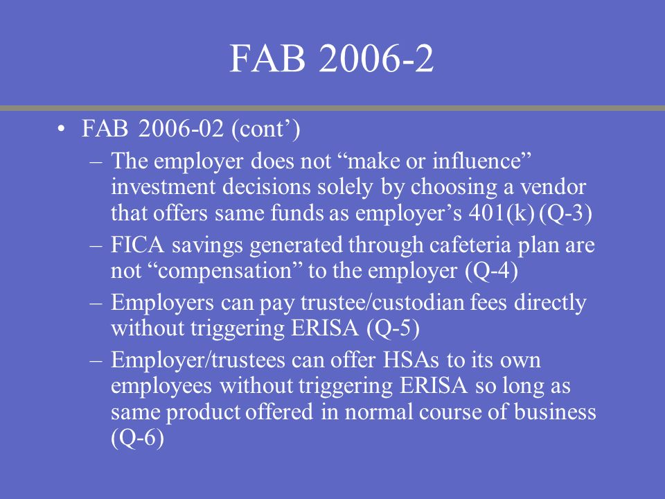 FAB 2006-2 FAB 2006-02 (cont) –The employer does not make or influence investment decisions solely by choosing a vendor that offers same funds as empl