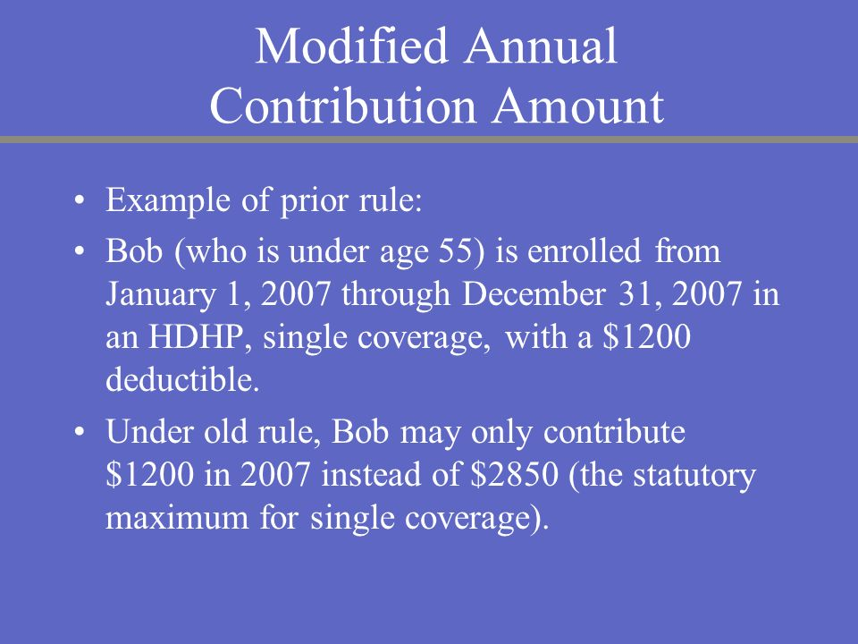 Modified Annual Contribution Amount Example of prior rule: Bob (who is under age 55) is enrolled from January 1, 2007 through December 31, 2007 in an
