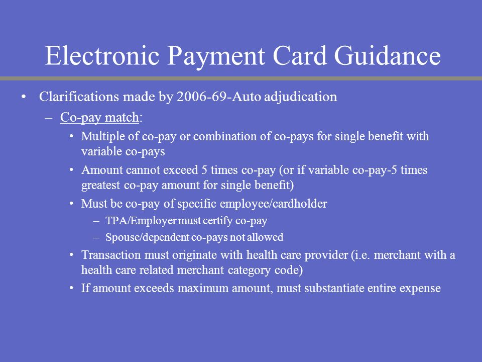 Electronic Payment Card Guidance Clarifications made by 2006-69-Auto adjudication –Co-pay match: Multiple of co-pay or combination of co-pays for sing