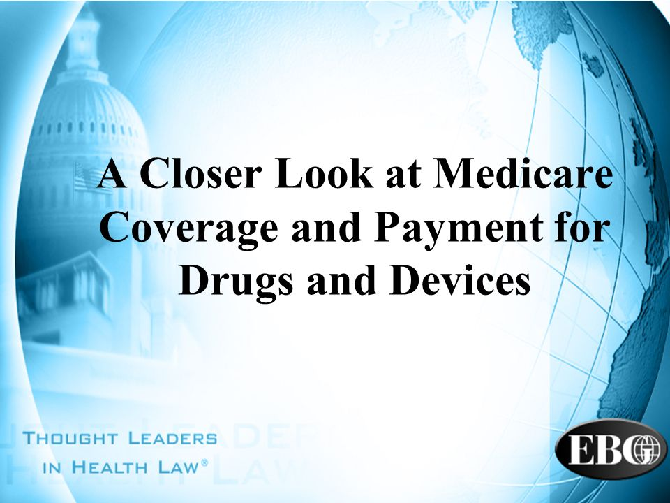 A Closer Look at Medicare Coverage and Payment for Drugs and Devices