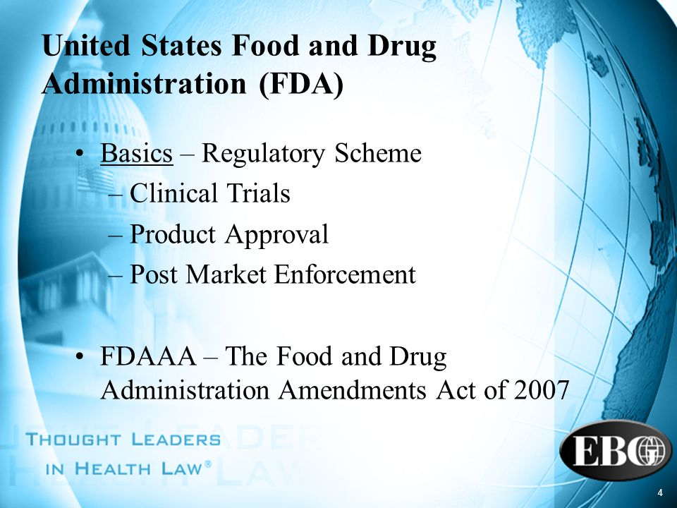 4 United States Food and Drug Administration (FDA) Basics – Regulatory Scheme –Clinical Trials –Product Approval –Post Market Enforcement FDAAA – The