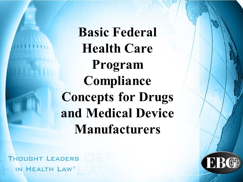 Basic Federal Health Care Program Compliance Concepts for Drugs and Medical Device Manufacturers
