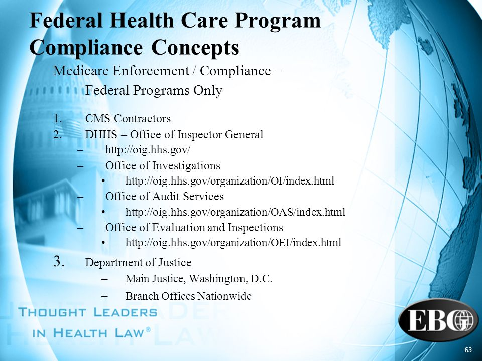 63 Federal Health Care Program Compliance Concepts Medicare Enforcement / Compliance – Federal Programs Only 1.CMS Contractors 2.DHHS – Office of Insp