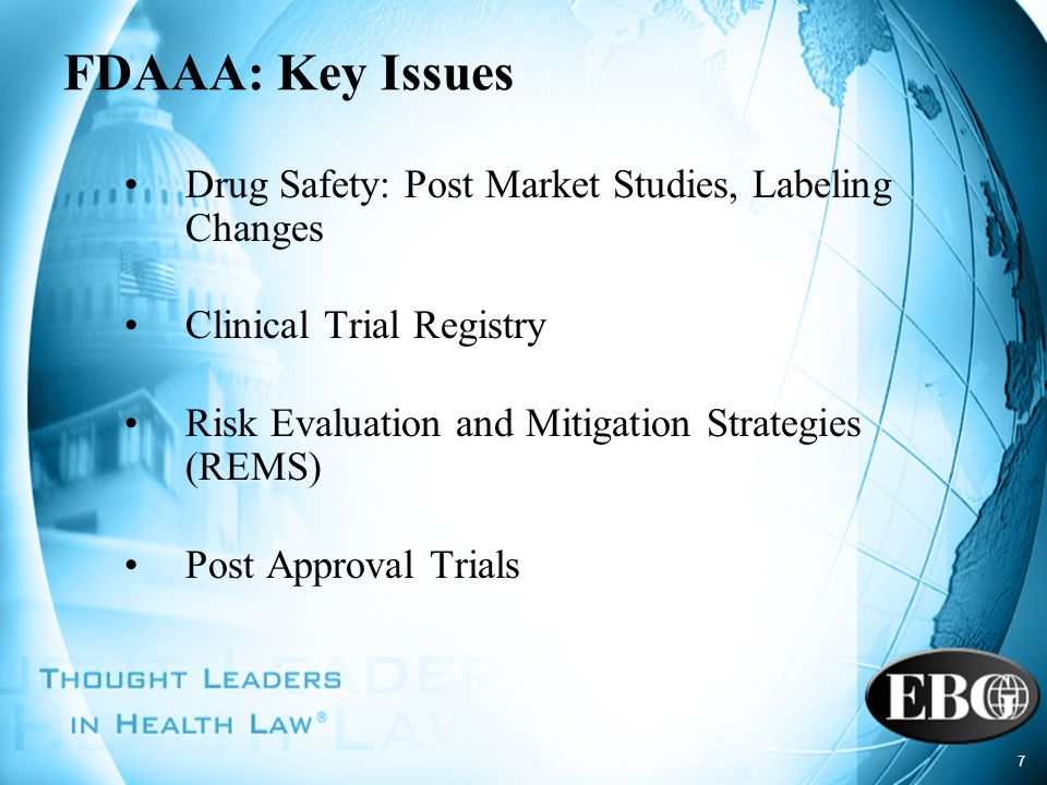 7 FDAAA: Key Issues Drug Safety: Post Market Studies, Labeling Changes Clinical Trial Registry Risk Evaluation and Mitigation Strategies (REMS) Post A