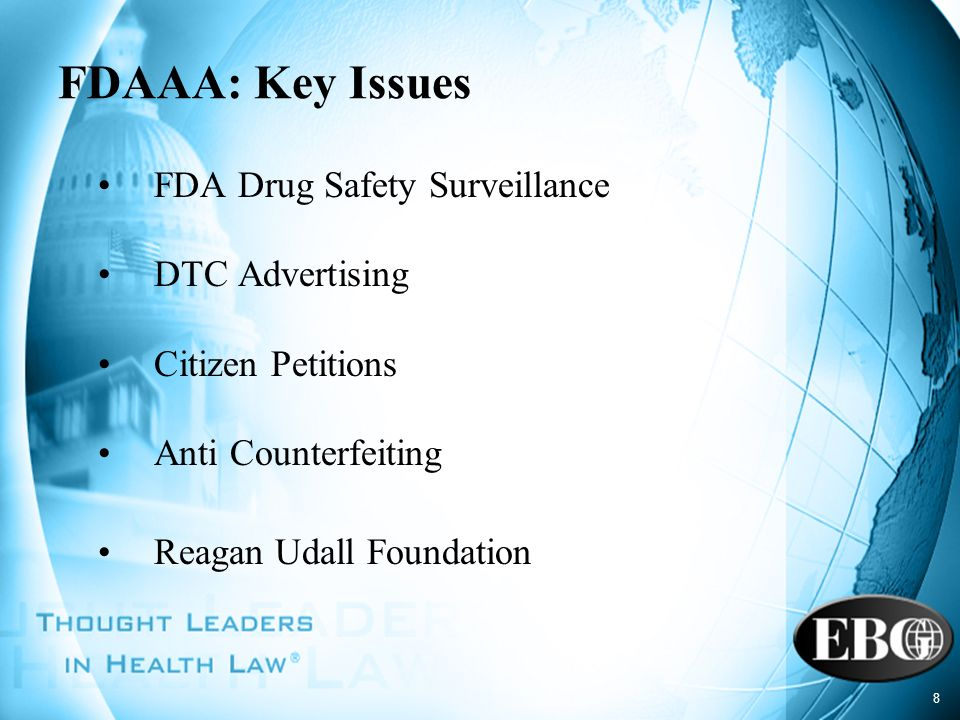 8 FDAAA: Key Issues FDA Drug Safety Surveillance DTC Advertising Citizen Petitions Anti Counterfeiting Reagan Udall Foundation
