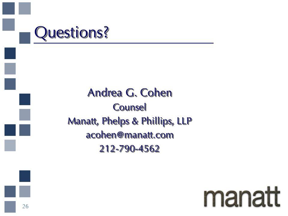 Questions?Questions? Andrea G. Cohen Counsel Manatt, Phelps & Phillips, LLP acohen@manatt.com212-790-4562 Andrea G. Cohen Counsel Manatt, Phelps & Phi