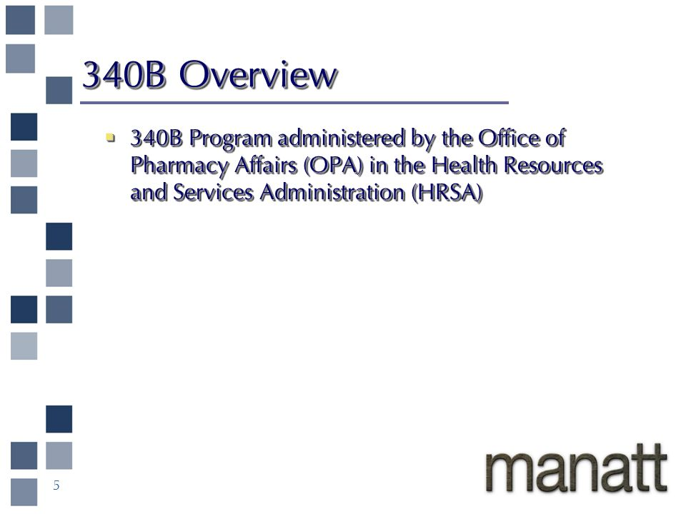 5 340B Overview 340B Program administered by the Office of Pharmacy Affairs (OPA) in the Health Resources and Services Administration (HRSA) 340B Program administered by the Office of Pharmacy Affairs (OPA) in the Health Resources and Services Administration (HRSA)