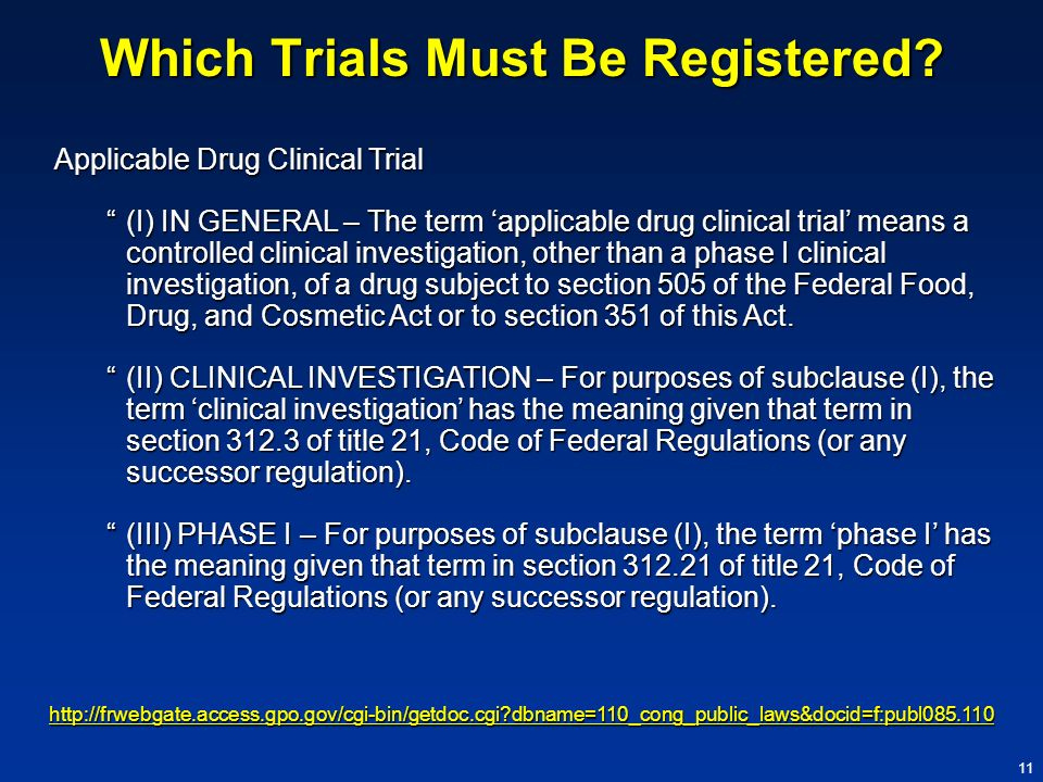 11 Which Trials Must Be Registered? Applicable Drug Clinical Trial (I) IN GENERAL – The term applicable drug clinical trial means a controlled clinica