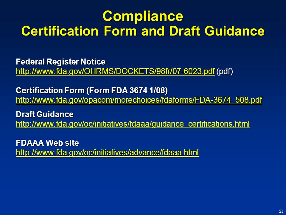 23 Compliance Certification Form and Draft Guidance Federal Register Notice http://www.fda.gov/OHRMS/DOCKETS/98fr/07-6023.pdfhttp://www.fda.gov/OHRMS/