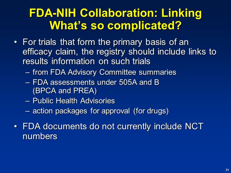 31 FDA-NIH Collaboration: Linking Whats so complicated? For trials that form the primary basis of an efficacy claim, the registry should include links