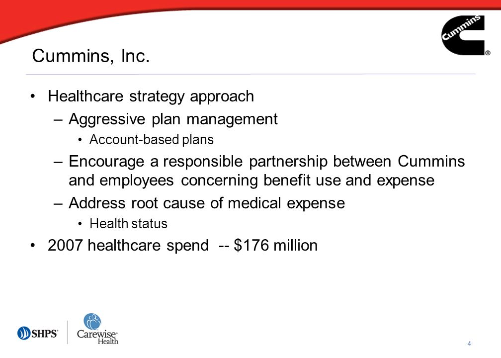 4 Healthcare strategy approach –Aggressive plan management Account-based plans –Encourage a responsible partnership between Cummins and employees concerning benefit use and expense –Address root cause of medical expense Health status 2007 healthcare spend -- $176 million Cummins, Inc.