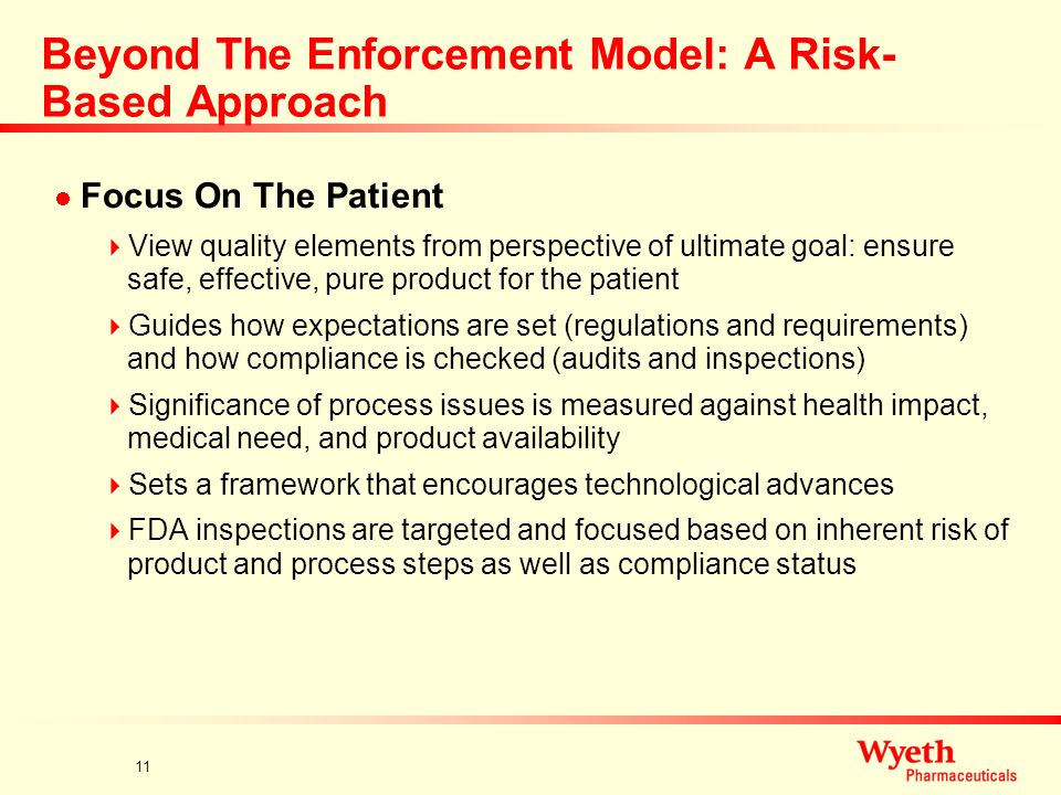 10 Beyond The Enforcement Model: A Risk- Based Approach Concerns About The Enforcement Model: Stifling innovation Misallocating FDA and industry resou