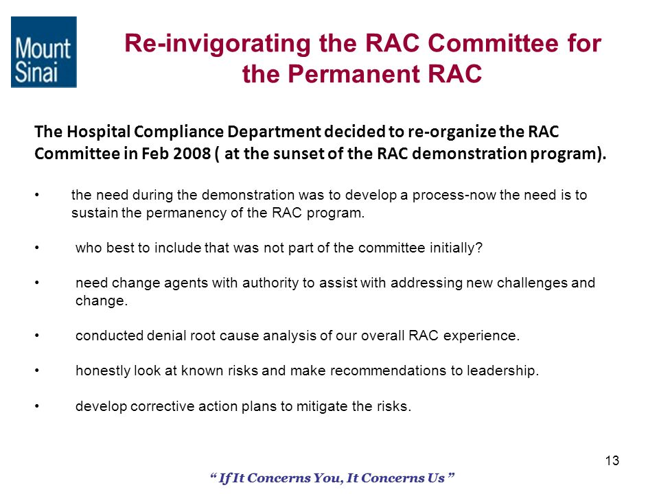 13 Re-invigorating the RAC Committee for the Permanent RAC The Hospital Compliance Department decided to re-organize the RAC Committee in Feb 2008 ( a