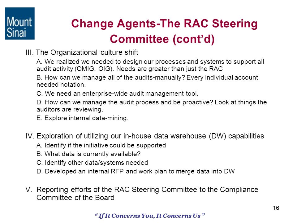 16 If It Concerns You, It Concerns Us Change Agents-The RAC Steering Committee (contd) III. The Organizational culture shift A. We realized we needed