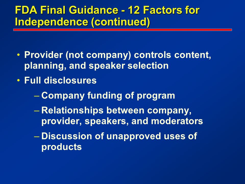 Provider (not company) controls content, planning, and speaker selection Full disclosures –Company funding of program –Relationships between company,