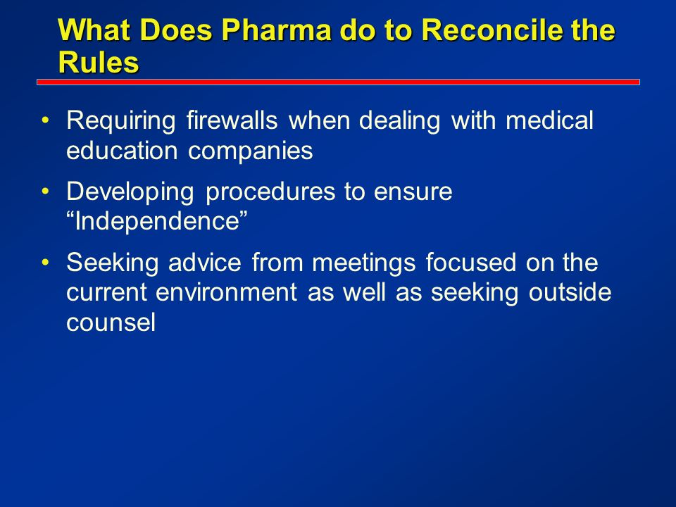 What Does Pharma do to Reconcile the Rules Requiring firewalls when dealing with medical education companies Developing procedures to ensure Independe