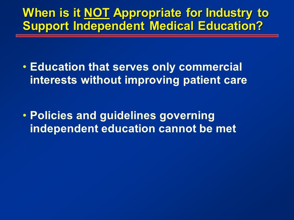 When is it NOT Appropriate for Industry to Support Independent Medical Education? Education that serves only commercial interests without improving pa