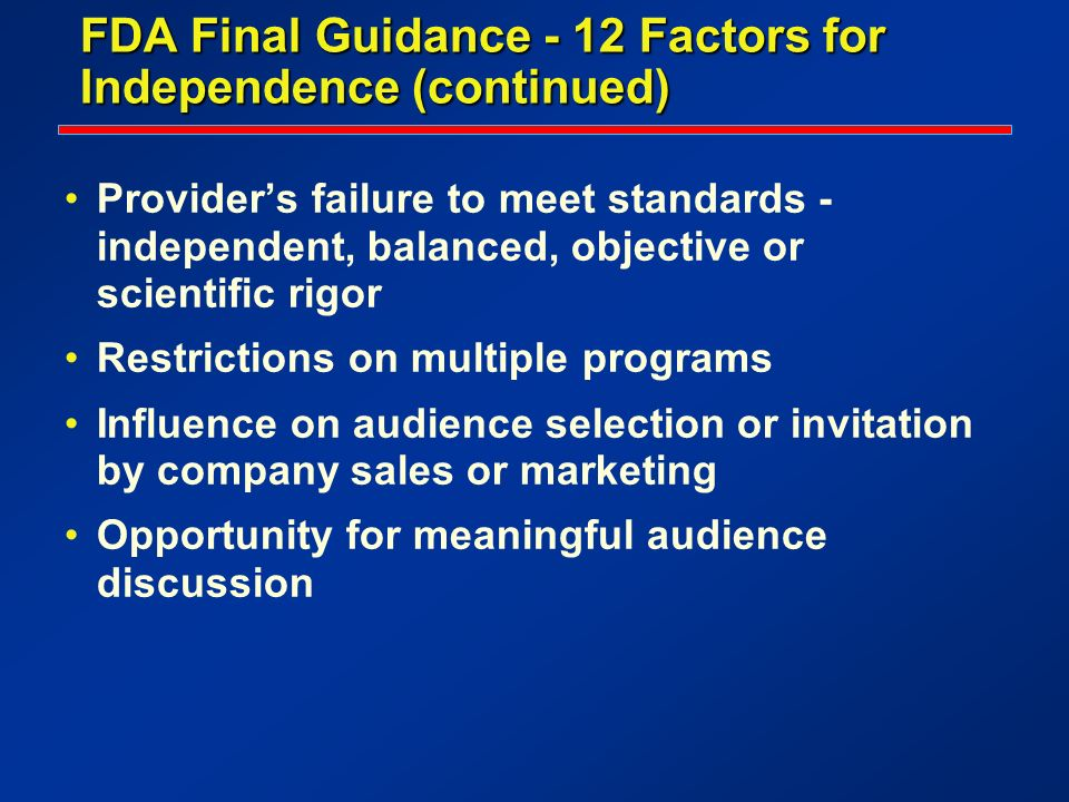 FDA Final Guidance - 12 Factors for Independence (continued) Providers failure to meet standards - independent, balanced, objective or scientific rigo