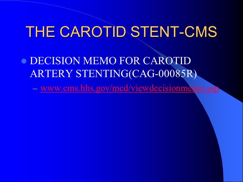 THE CAROTID STENT-CMS DECISION MEMO FOR CAROTID ARTERY STENTING(CAG-00085R) – www.cms.hhs.gov/mcd/viewdecisionmemo.asp www.cms.hhs.gov/mcd/viewdecisionmemo.asp