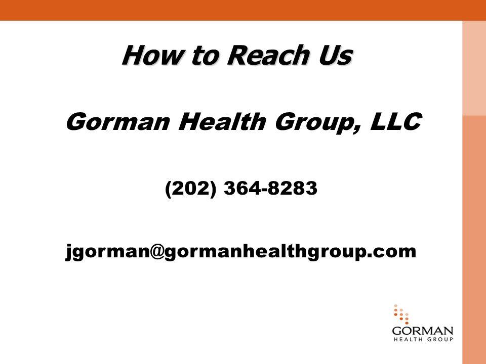 How to Reach Us Gorman Health Group, LLC (202) 364-8283 jgorman@gormanhealthgroup.com