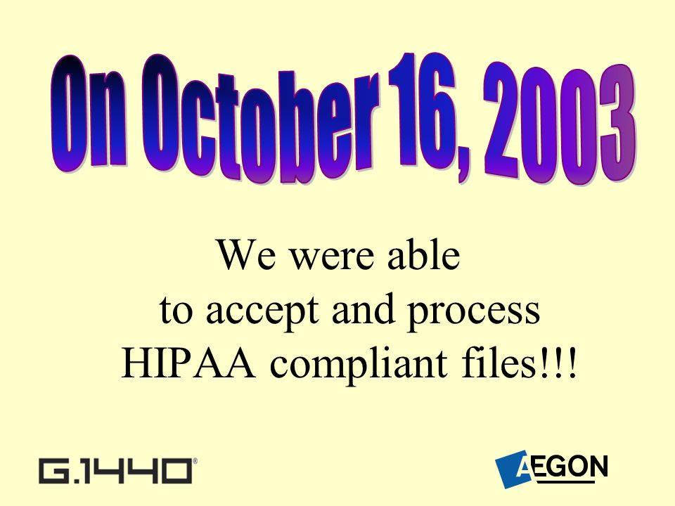 We were able to accept and process HIPAA compliant files!!!