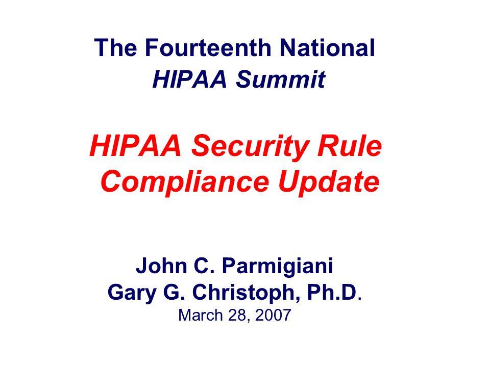The Fourteenth National HIPAA Summit HIPAA Security Rule Compliance Update John C.