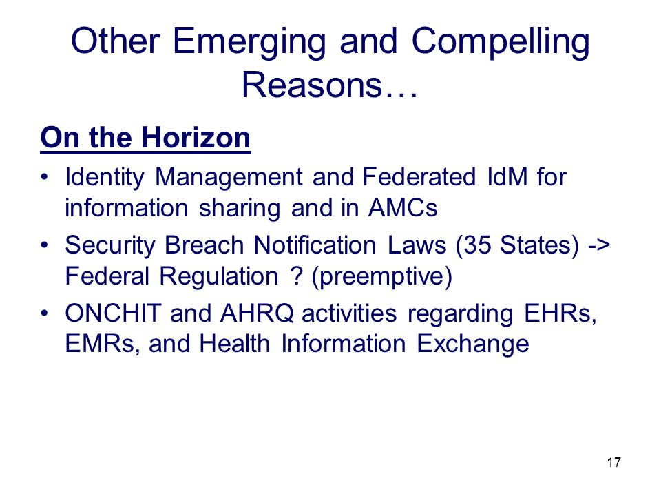 17 Other Emerging and Compelling Reasons… On the Horizon Identity Management and Federated IdM for information sharing and in AMCs Security Breach Not