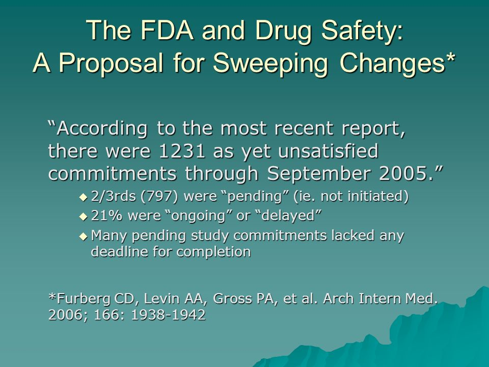 The FDA and Drug Safety: A Proposal for Sweeping Changes* According to the most recent report, there were 1231 as yet unsatisfied commitments through September 2005.