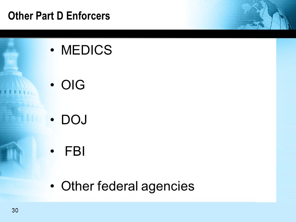 30 Other Part D Enforcers MEDICS OIG DOJ FBI Other federal agencies