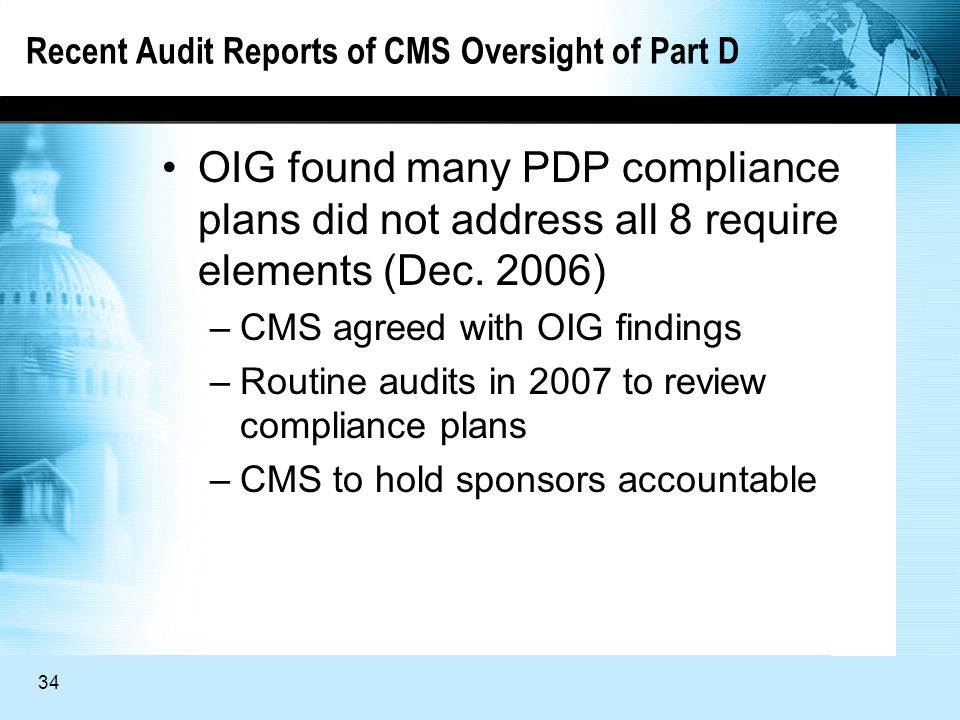 34 Recent Audit Reports of CMS Oversight of Part D OIG found many PDP compliance plans did not address all 8 require elements (Dec.