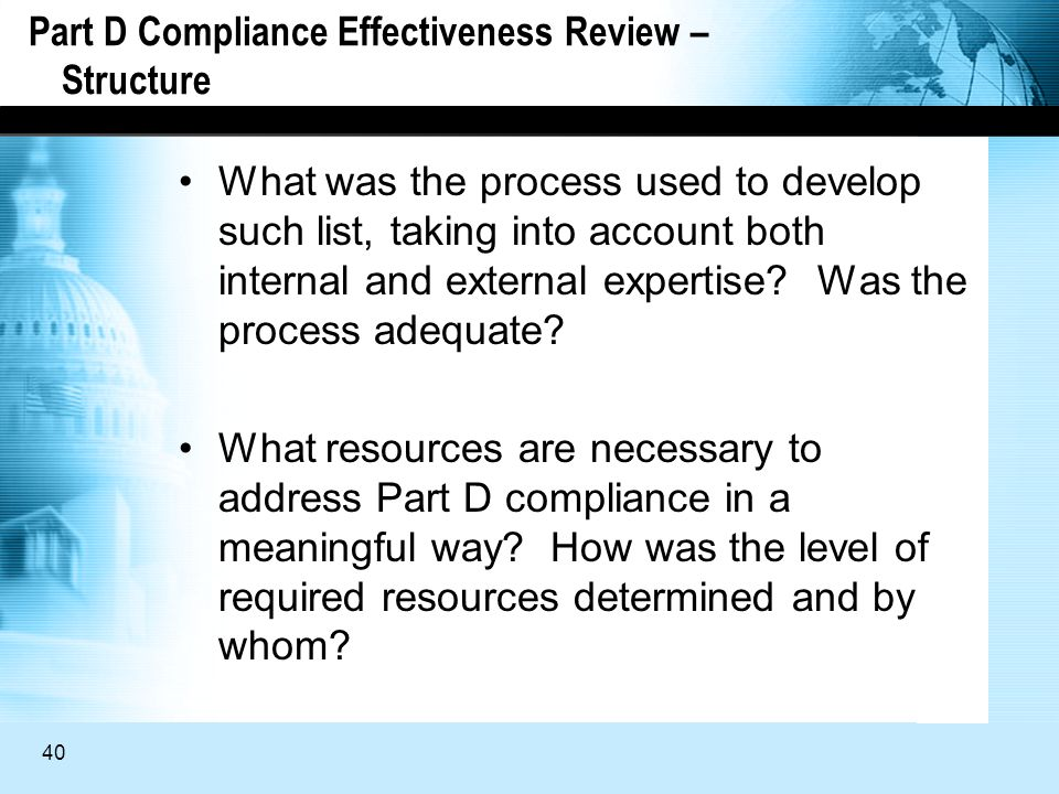40 Part D Compliance Effectiveness Review – Structure What was the process used to develop such list, taking into account both internal and external expertise.