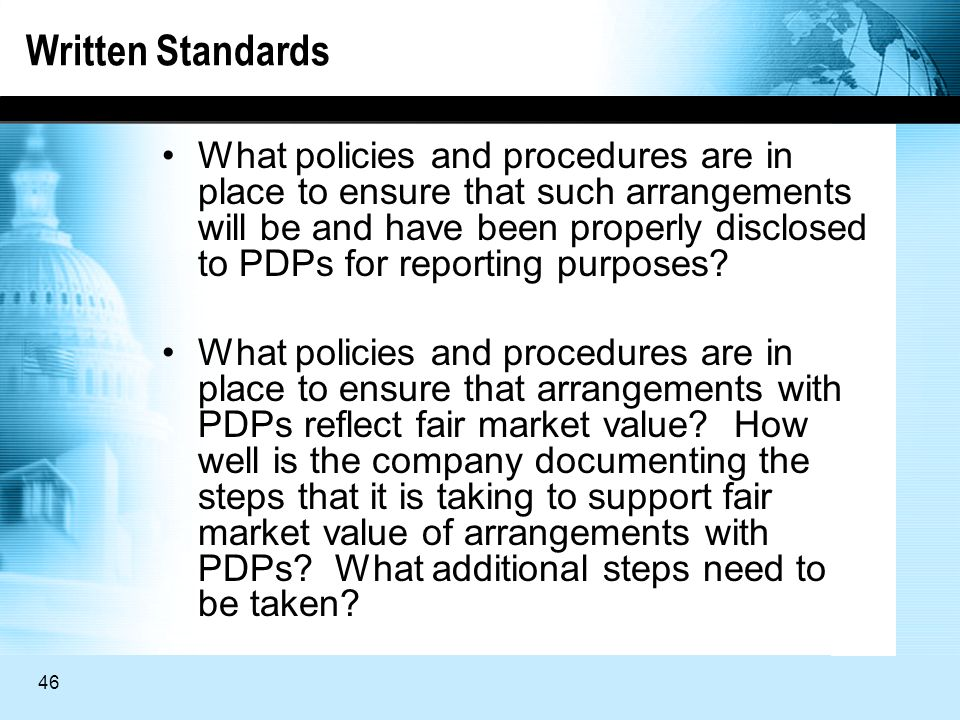 46 Written Standards What policies and procedures are in place to ensure that such arrangements will be and have been properly disclosed to PDPs for reporting purposes.