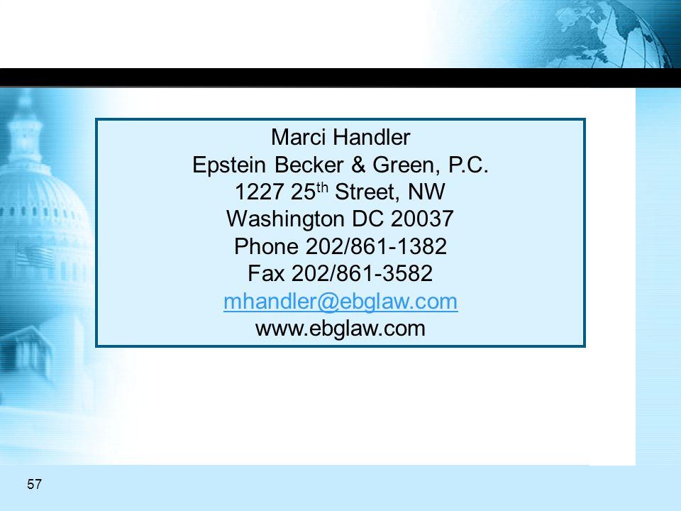 57 Marci Handler Epstein Becker & Green, P.C. 1227 25 th Street, NW Washington DC 20037 Phone 202/861-1382 Fax 202/861-3582 mhandler@ebglaw.com www.eb